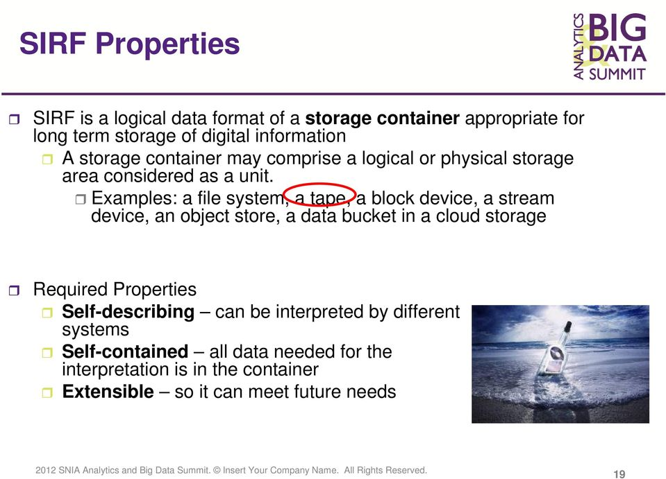Examples: a file system, a tape, a block device, a stream device, an object store, a data bucket in a cloud storage Required