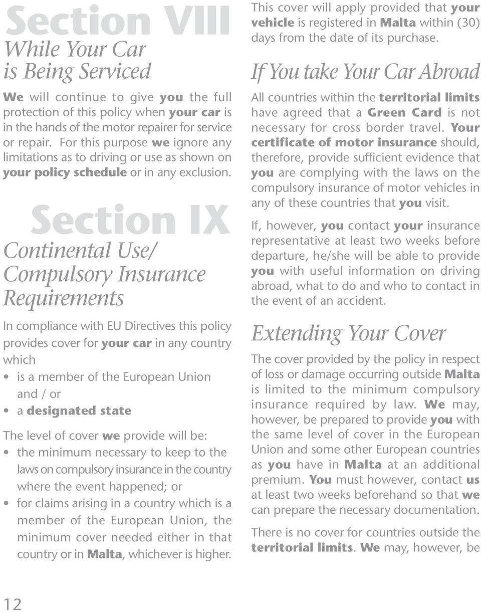 Section IX Continental Use/ Compulsory Insurance Requirements In compliance with EU Directives this policy provides cover for your car in any country which is a member of the European Union and / or