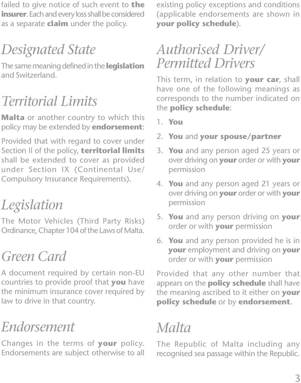 Territorial Limits Malta or another country to which this policy may be extended by endorsement: Provided that with regard to cover under Section II of the policy, territorial limits shall be