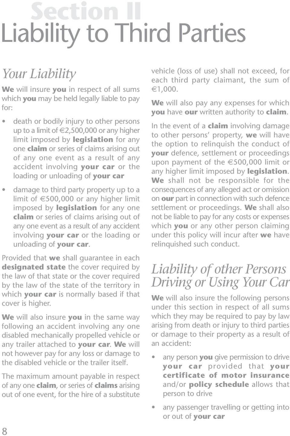 of your car damage to third party property up to a limit of L500,000 or any higher limit imposed by legislation for any one claim or series of claims arising out of any one event as a result of any