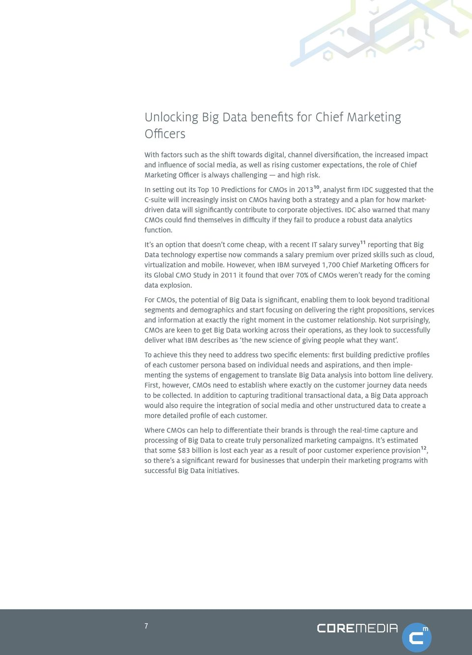 In setting out its Top 10 Predictions for CMOs in 2013 10, analyst firm IDC suggested that the C-suite will increasingly insist on CMOs having both a strategy and a plan for how marketdriven data