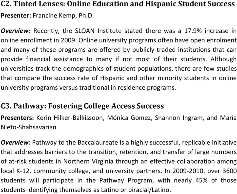 Although universities track the demographics of student populations, there are few studies that compare the success rate of Hispanic and other minority students in online university programs versus