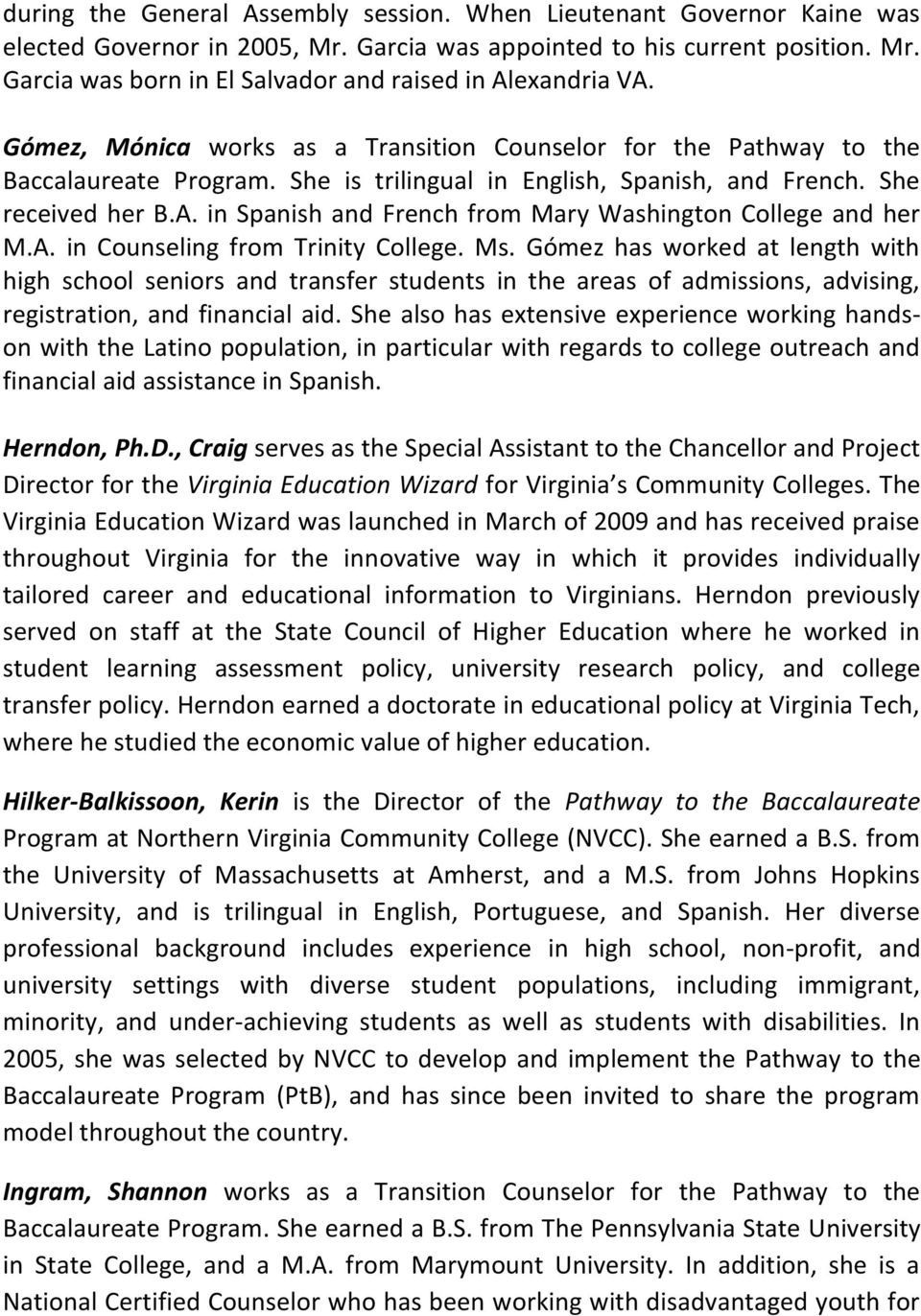 in Spanish and French from Mary Washington College and her M.A. in Counseling from Trinity College. Ms.
