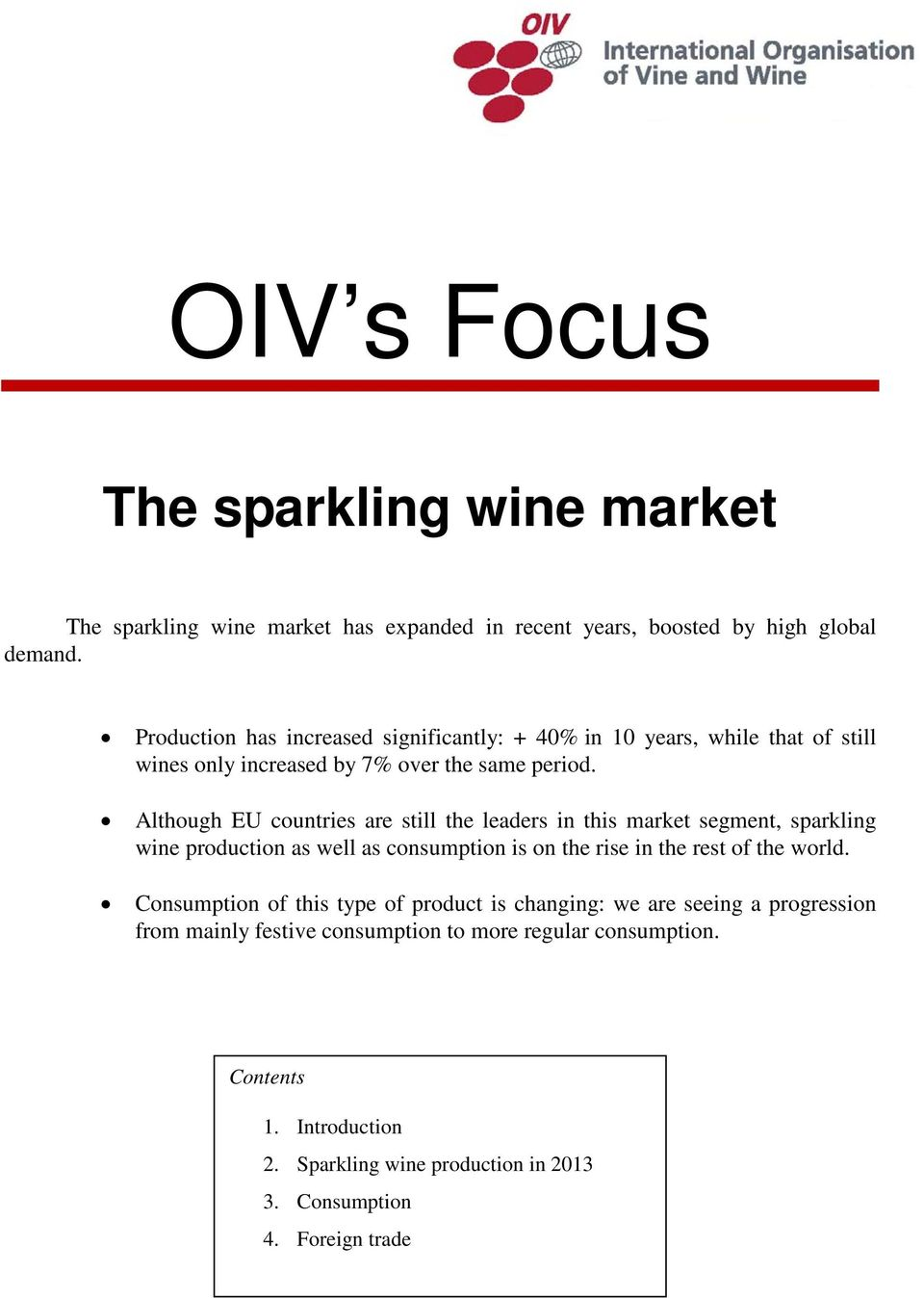 Although EU countries are still the leaders in this market segment, sparkling wine production as well as consumption is on the rise in the rest of the world.