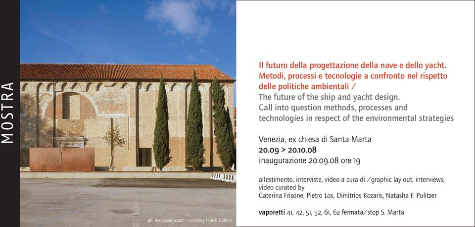 Call into question methods, processes and technologies in respect of the environmental strategies Venezia, ex chiesa di Santa Marta 20.09 > 20.10.