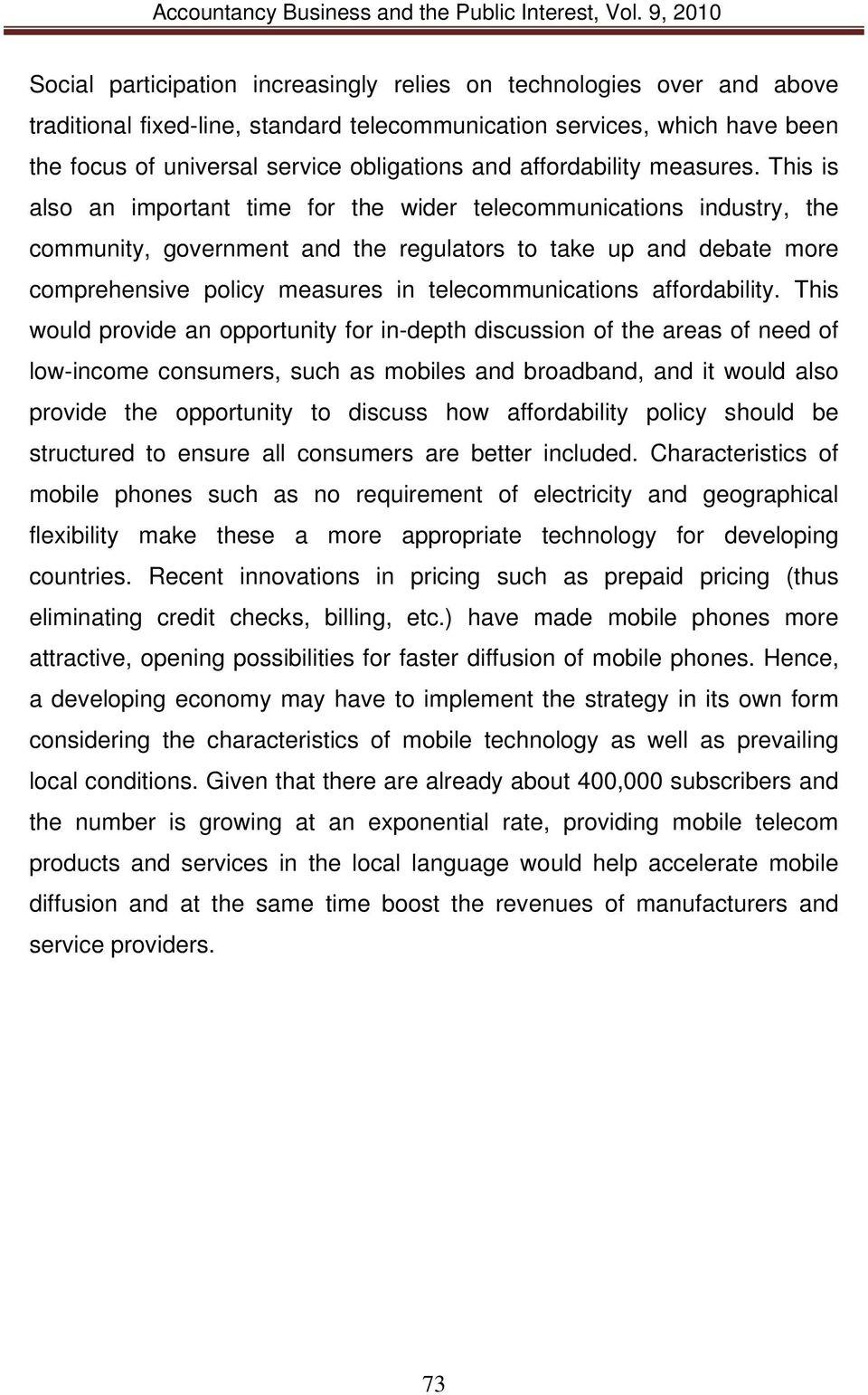 This is also an important time for the wider telecommunications industry, the community, government and the regulators to take up and debate more comprehensive policy measures in telecommunications