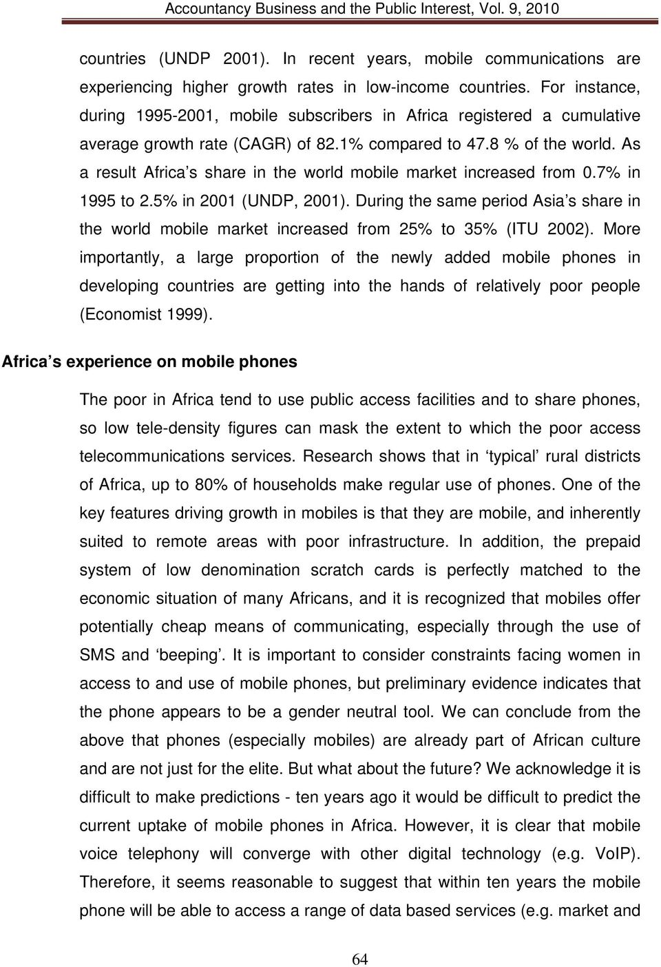 As a result Africa s share in the world mobile market increased from 0.7% in 1995 to 2.5% in 2001 (UNDP, 2001).