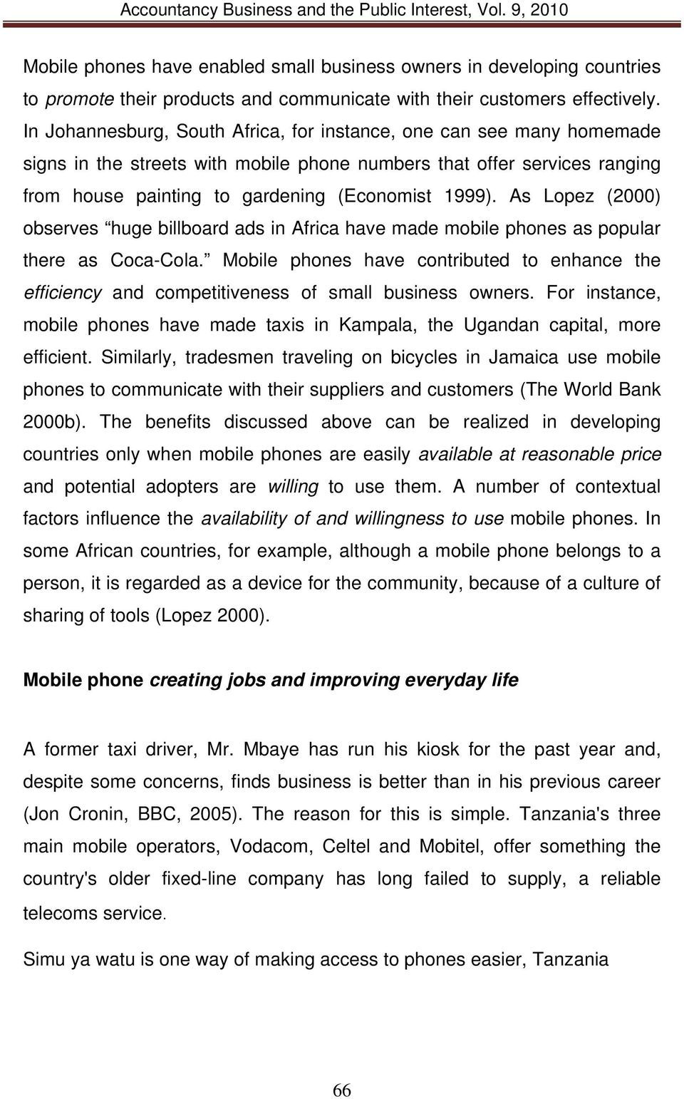 As Lopez (2000) observes huge billboard ads in Africa have made mobile phones as popular there as Coca-Cola.