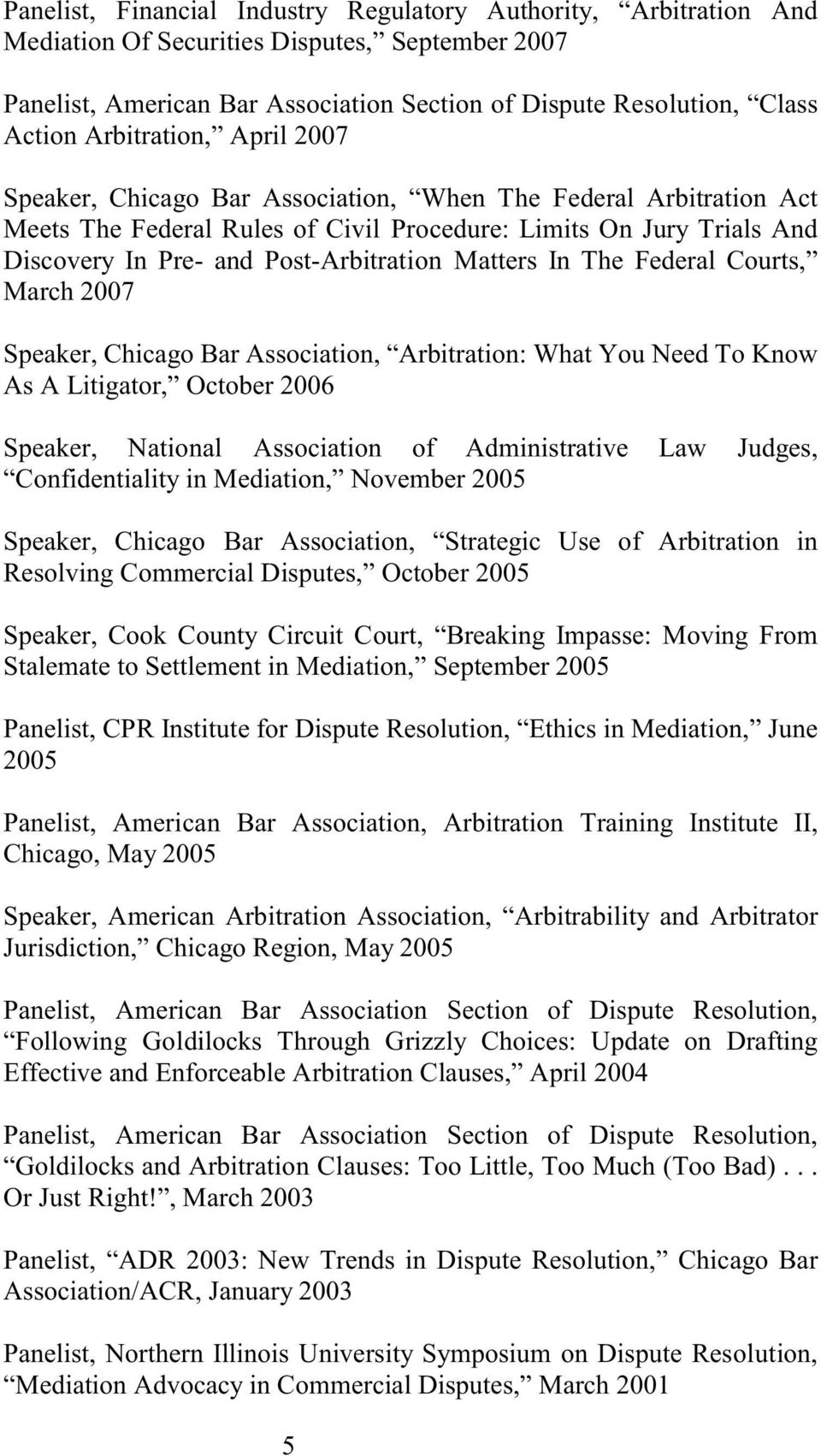 Matters In The Federal Courts, March 2007 Speaker, Chicago Bar Association, Arbitration: What You Need To Know As A Litigator, October 2006 Speaker, National Association of Administrative Law Judges,