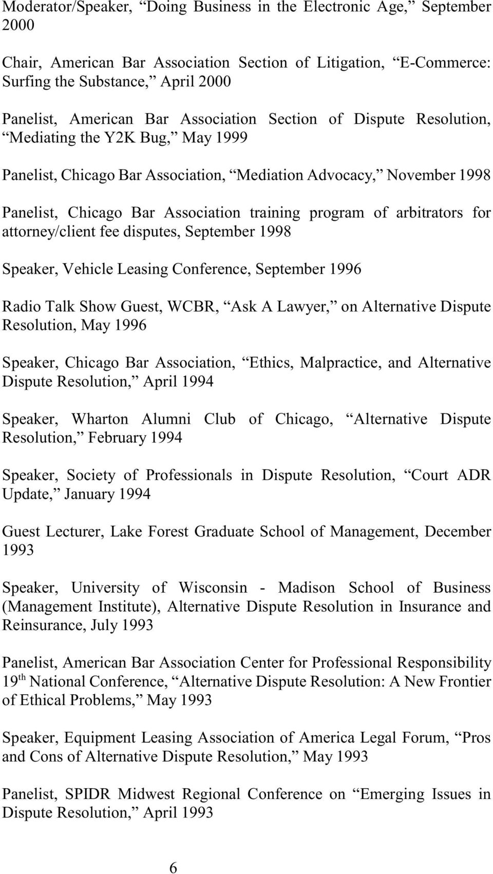 arbitrators for attorney/client fee disputes, September 1998 Speaker, Vehicle Leasing Conference, September 1996 Radio Talk Show Guest, WCBR, Ask A Lawyer, on Alternative Dispute Resolution, May 1996