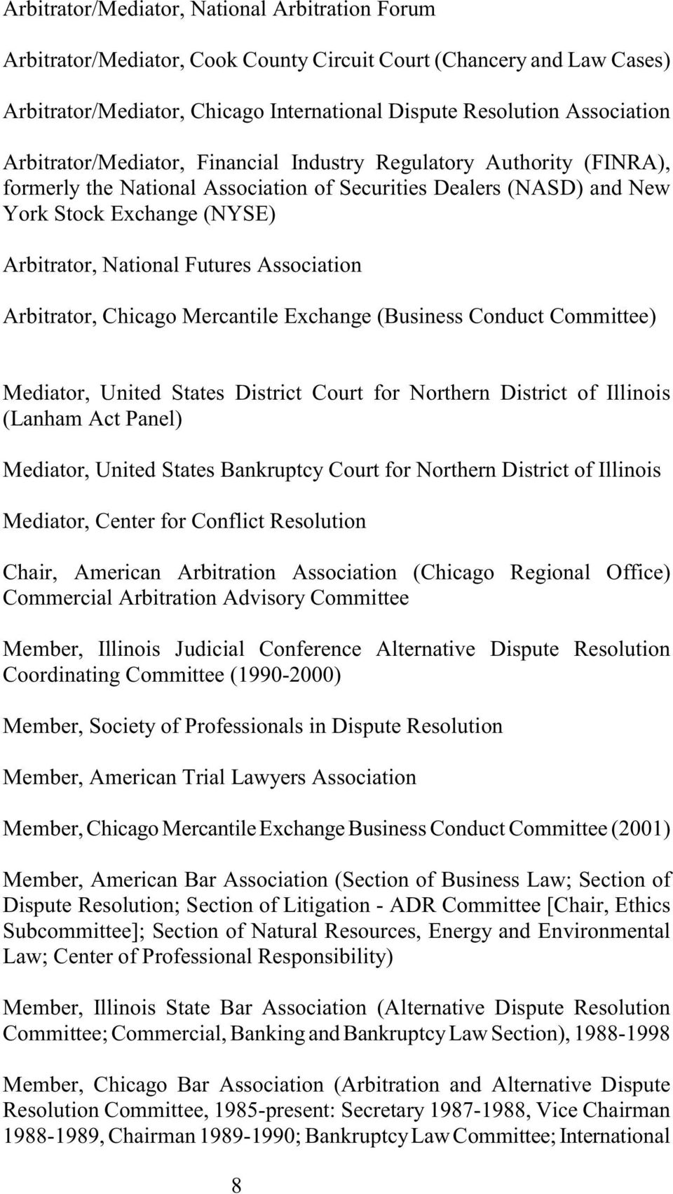 Association Arbitrator, Chicago Mercantile Exchange (Business Conduct Committee) Mediator, United States District Court for Northern District of Illinois (Lanham Act Panel) Mediator, United States