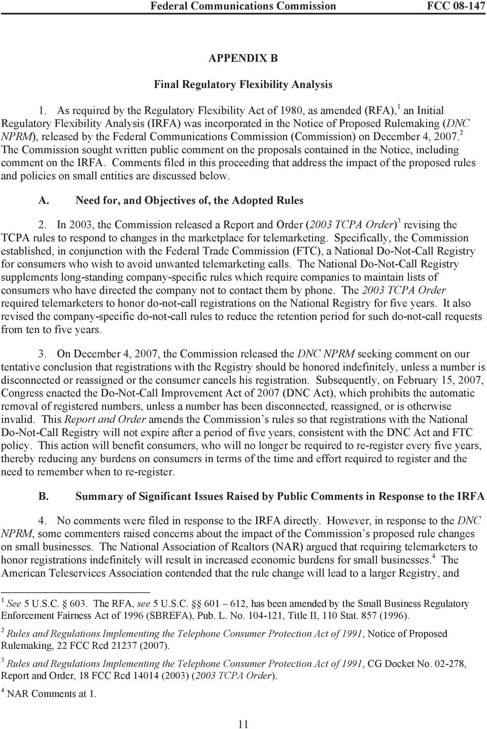 by the Federal Communications Commission (Commission) on December 4, 2007. 2 The Commission sought written public comment on the proposals contained in the Notice, including comment on the IRFA.