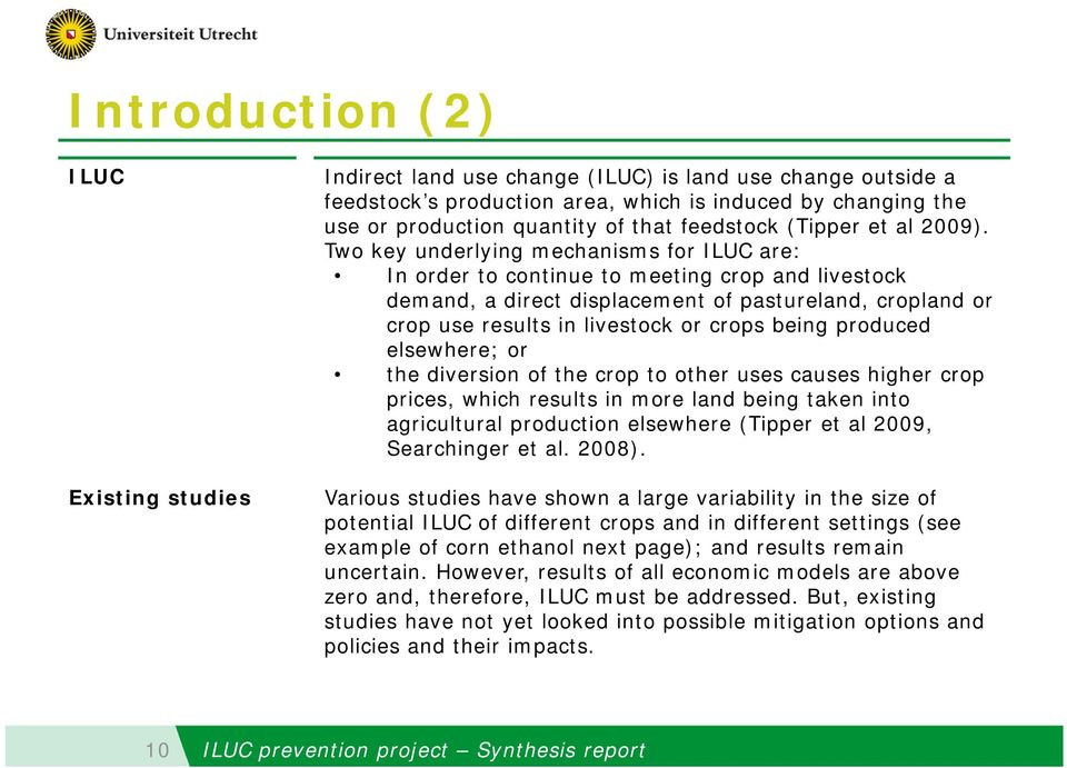 Two key underlying mechanisms for ILUC are: In order to continue to meeting crop and livestock demand, a direct displacement of pastureland, cropland or crop use results in livestock or crops being