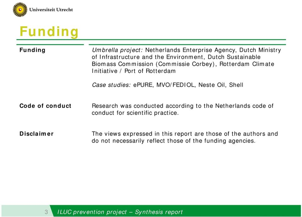 Code of conduct Research was conducted according to the Netherlands code of conduct for scientific practice.