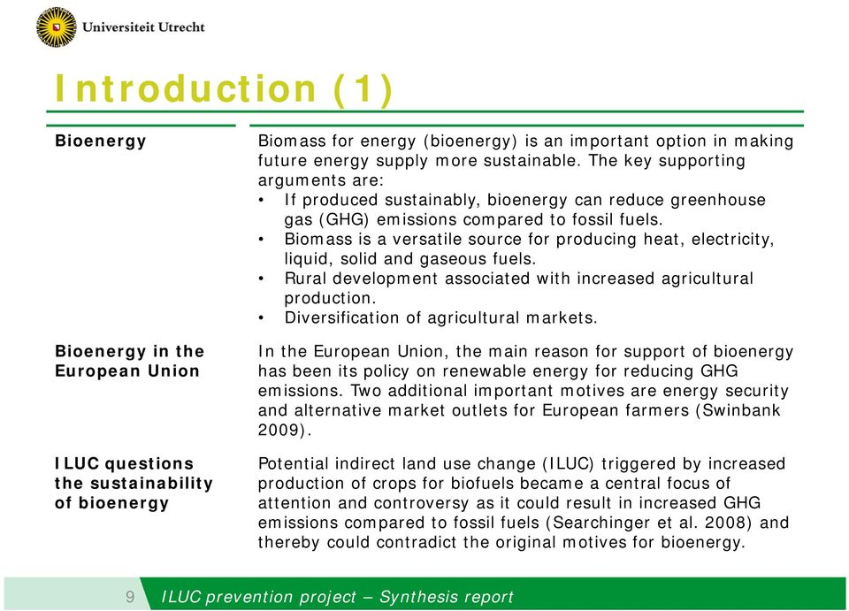 Biomass is a versatile source for producing heat, electricity, liquid, solid and gaseous fuels. Rural development associated with increased agricultural production.