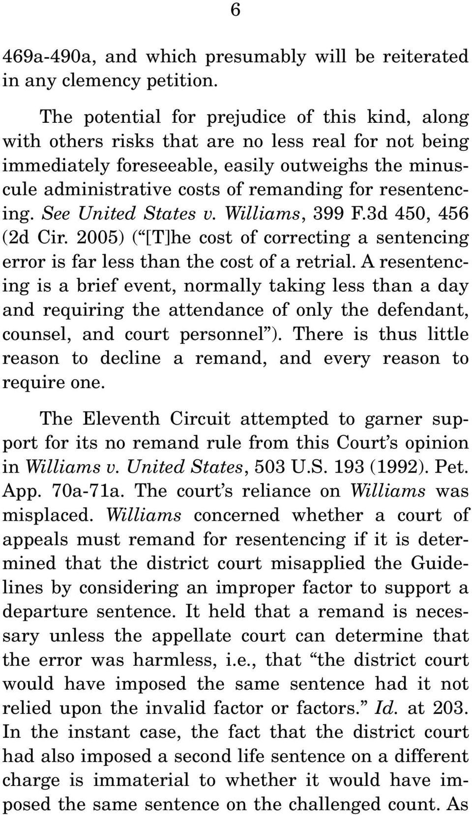 resentencing. See United States v. Williams, 399 F.3d 450, 456 (2d Cir. 2005) ( [T]he cost of correcting a sentencing error is far less than the cost of a retrial.