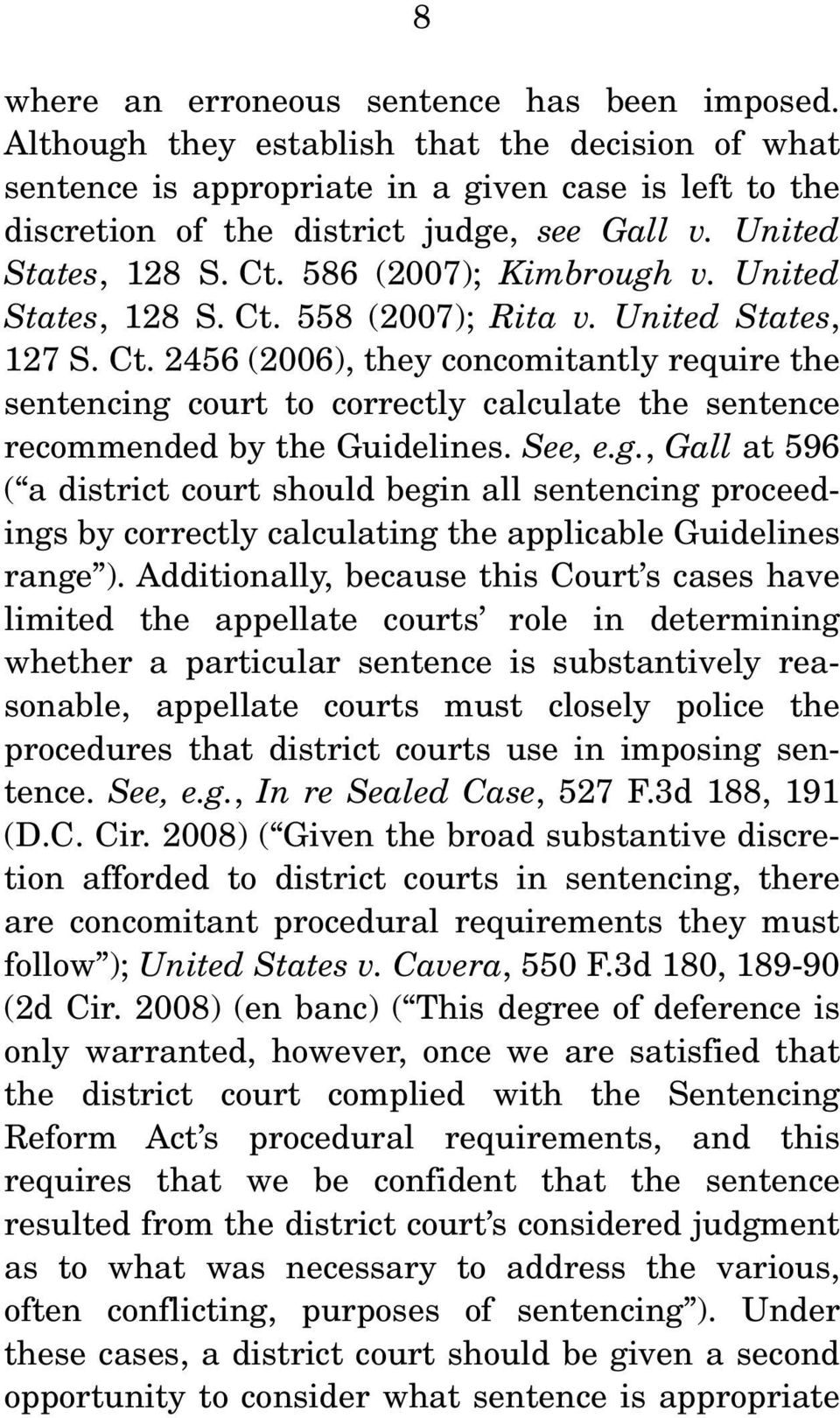 See, e.g., Gall at 596 ( a district court should begin all sentencing proceedings by correctly calculating the applicable Guidelines range ).