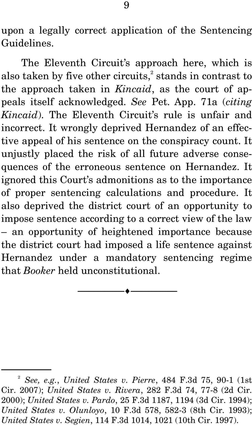 71a (citing Kincaid). The Eleventh Circuit s rule is unfair and incorrect. It wrongly deprived Hernandez of an effective appeal of his sentence on the conspiracy count.