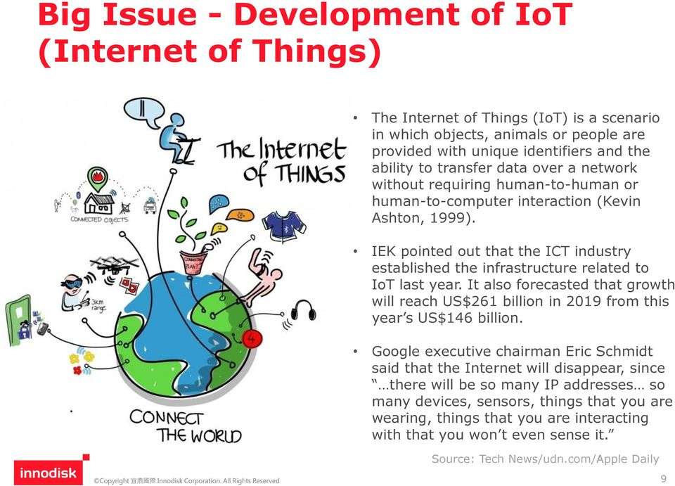 IEK pointed out that the ICT industry established the infrastructure related to IoT last year. It also forecasted that growth will reach US$261 billion in 2019 from this year s US$146 billion.