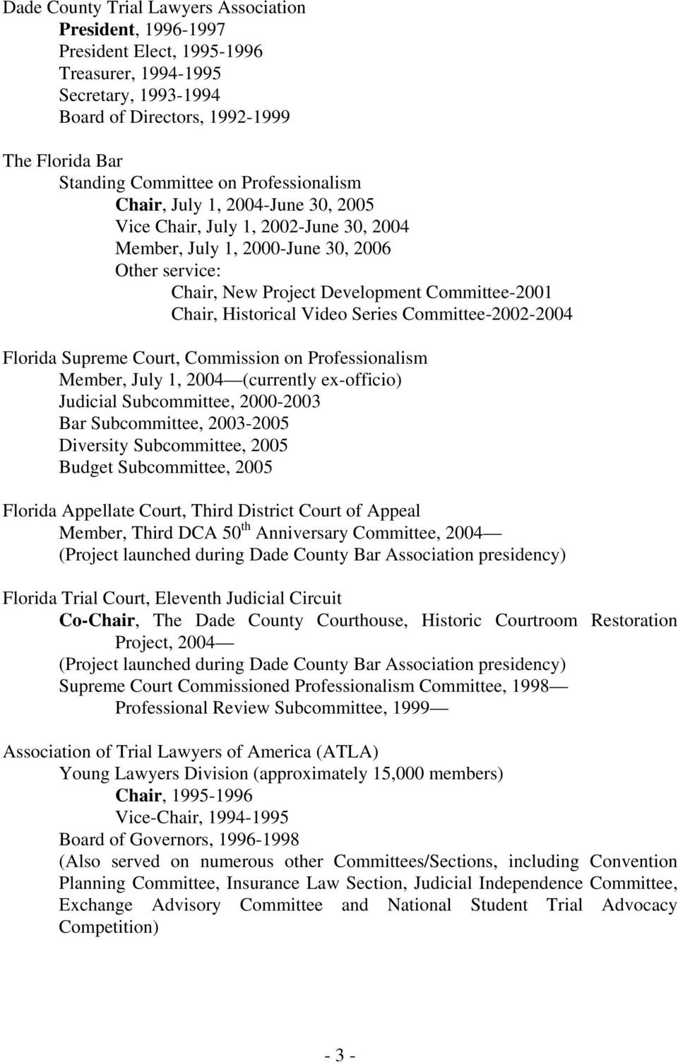 Historical Video Series Committee-2002-2004 Florida Supreme Court, Commission on Professionalism Member, July 1, 2004 (currently ex-officio) Judicial Subcommittee, 2000-2003 Bar Subcommittee,