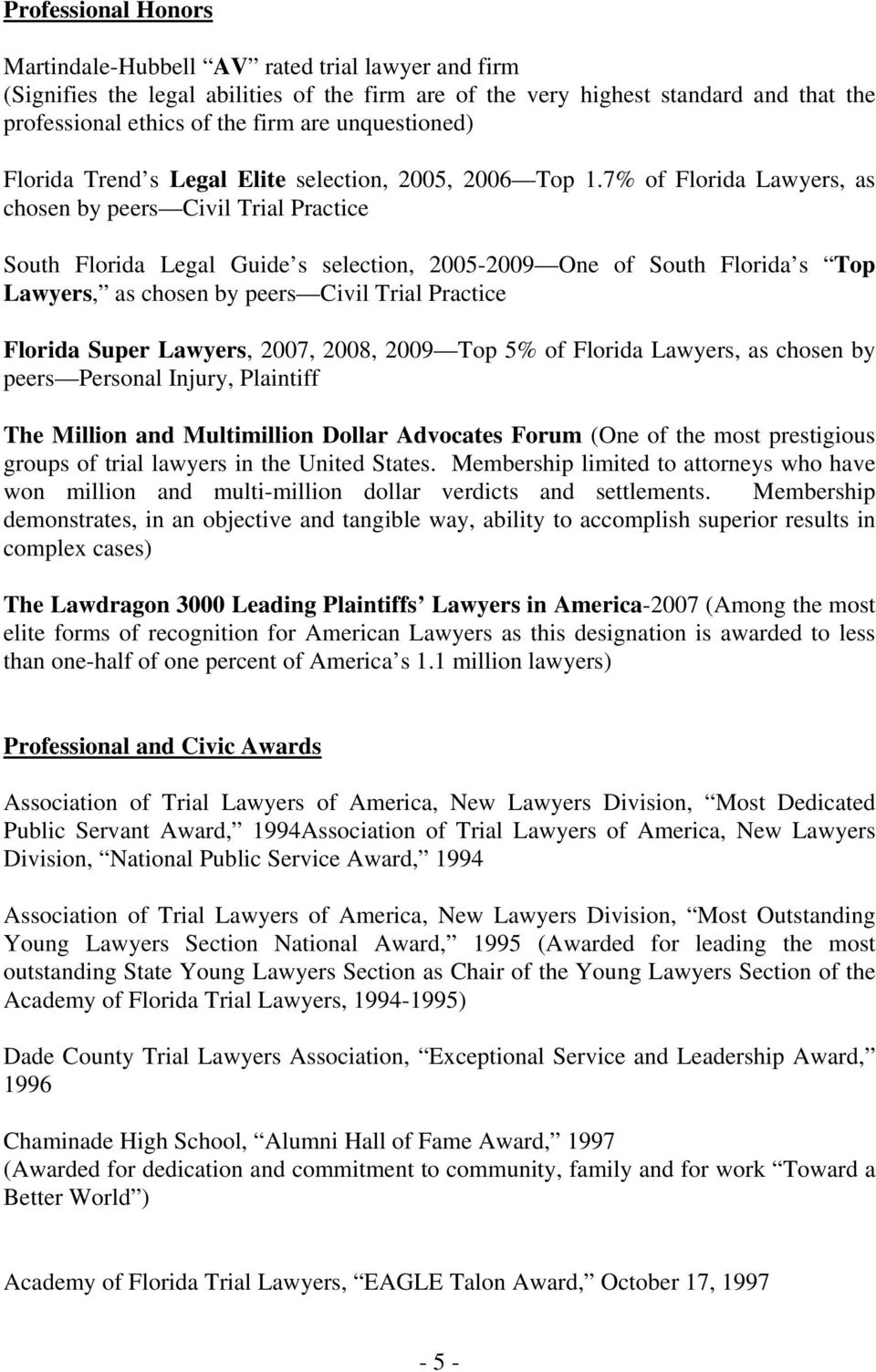 7% of Florida Lawyers, as chosen by peers Civil Trial Practice South Florida Legal Guide s selection, 2005-2009 One of South Florida s Top Lawyers, as chosen by peers Civil Trial Practice Florida