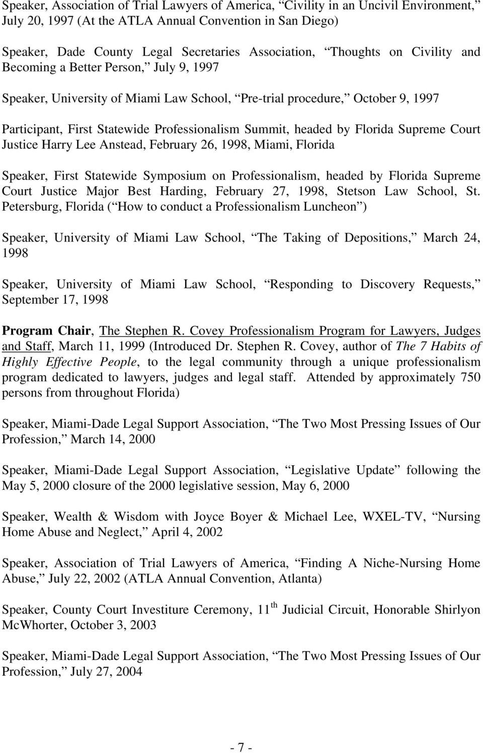 headed by Florida Supreme Court Justice Harry Lee Anstead, February 26, 1998, Miami, Florida Speaker, First Statewide Symposium on Professionalism, headed by Florida Supreme Court Justice Major Best