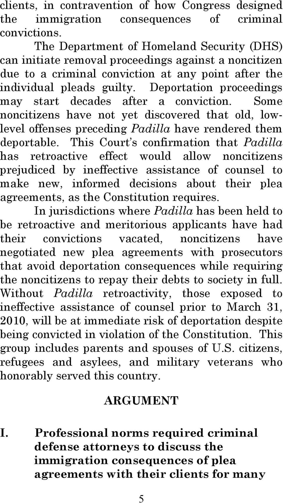 Deportation proceedings may start decades after a conviction. Some noncitizens have not yet discovered that old, lowlevel offenses preceding Padilla have rendered them deportable.