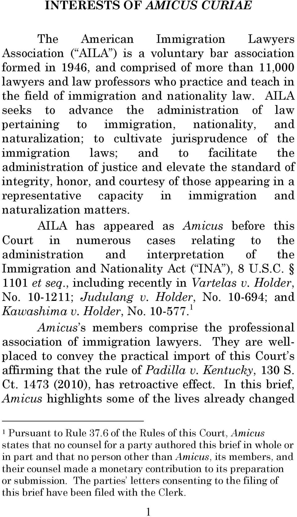 AILA seeks to advance the administration of law pertaining to immigration, nationality, and naturalization; to cultivate jurisprudence of the immigration laws; and to facilitate the administration of