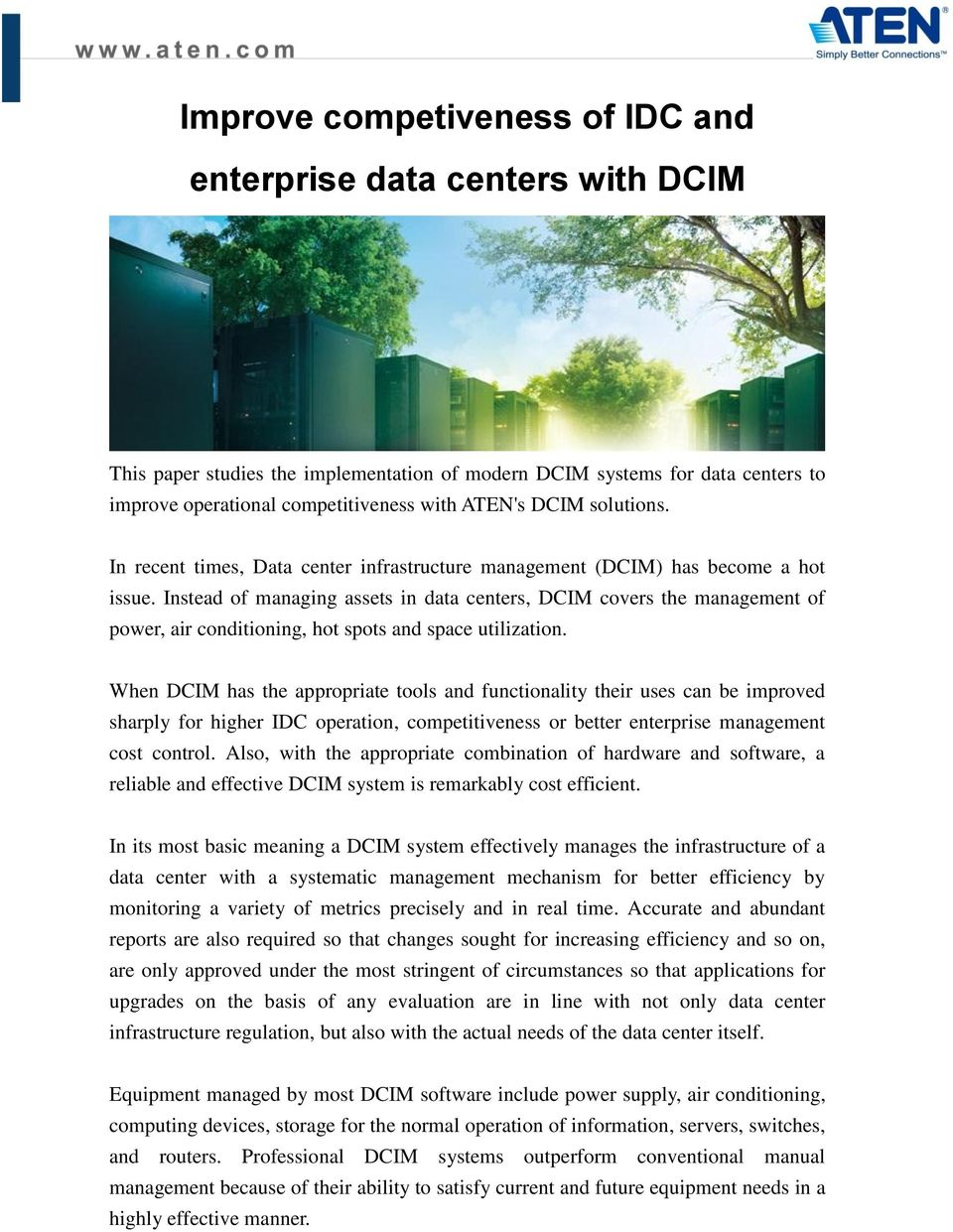 Instead of managing assets in data centers, DCIM covers the management of power, air conditioning, hot spots and space utilization.
