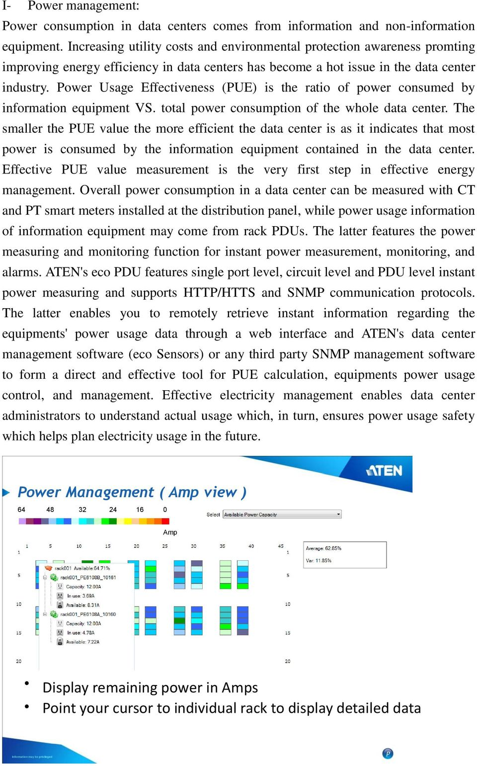 Power Usage Effectiveness (PUE) is the ratio of power consumed by information equipment VS. total power consumption of the whole data center.
