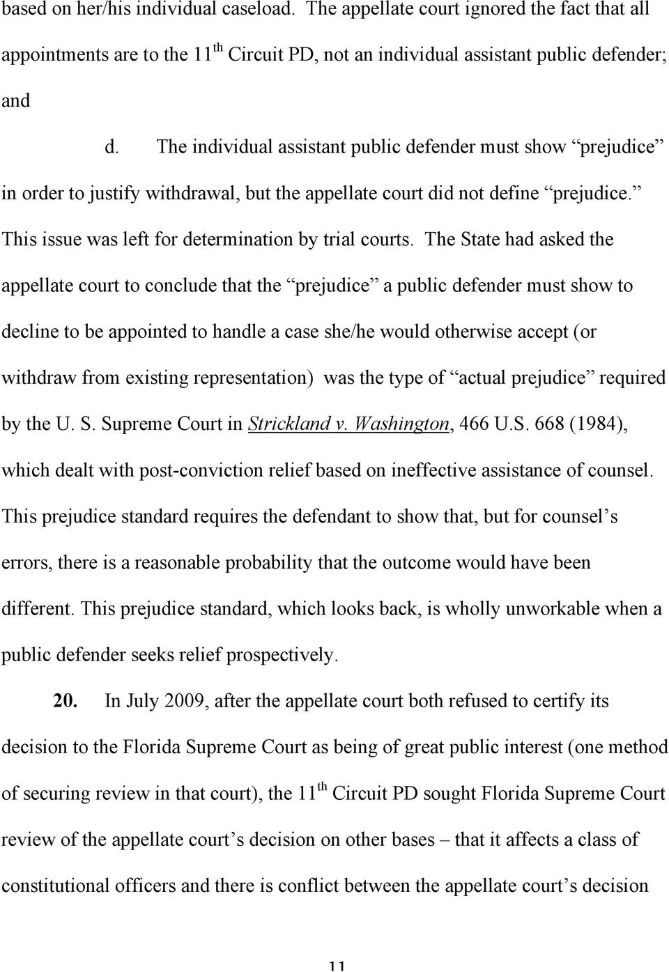 The State had asked the appellate court to conclude that the prejudice a public defender must show to decline to be appointed to handle a case she/he would otherwise accept (or withdraw from existing