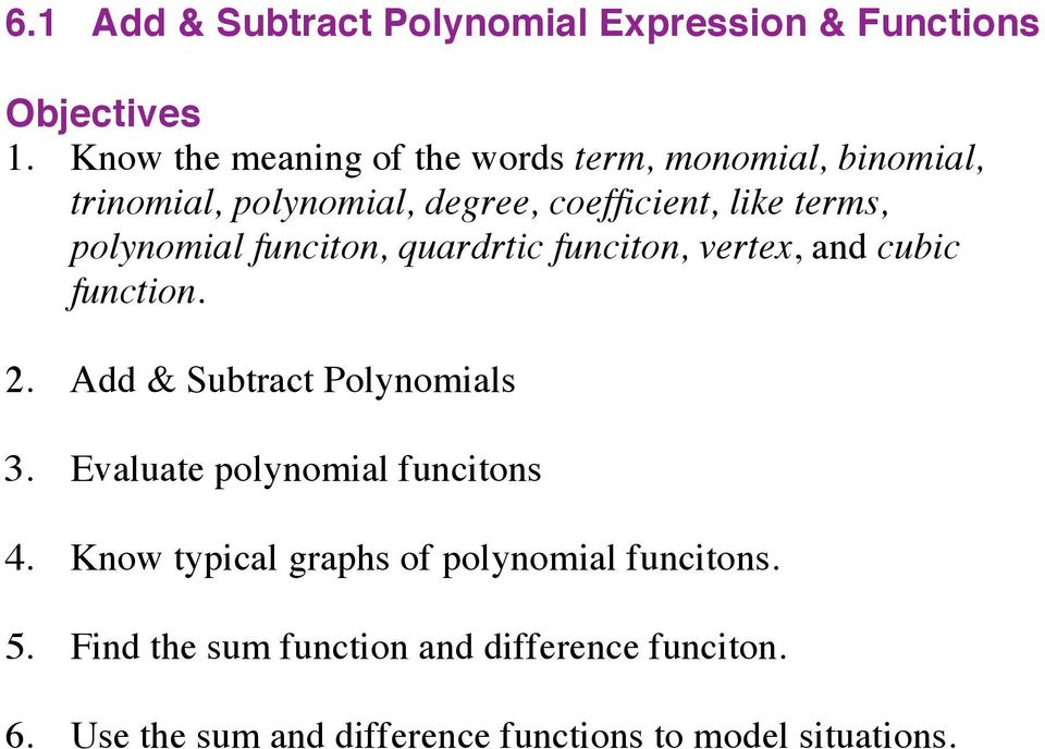 polynomial funciton, quardrtic funciton, vertex, and cubic function. 2. Add & Subtract Polynomials 3.