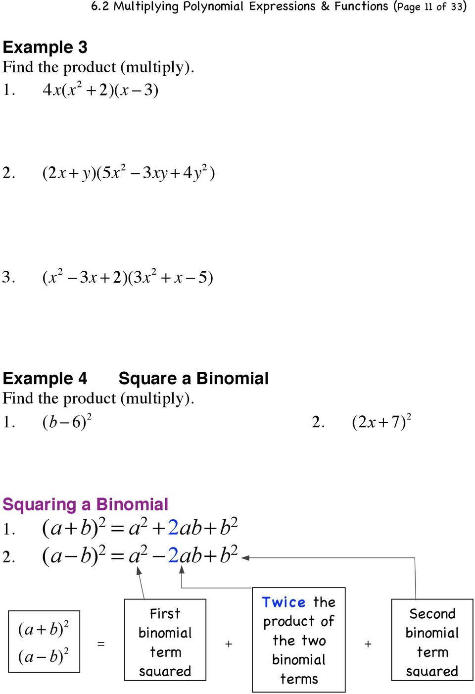 5) Example 4 Square a Binomial Find the product (multiply). 1. (b! 6) 2 2. (2x + 7) 2 Squaring a Binomial 1.
