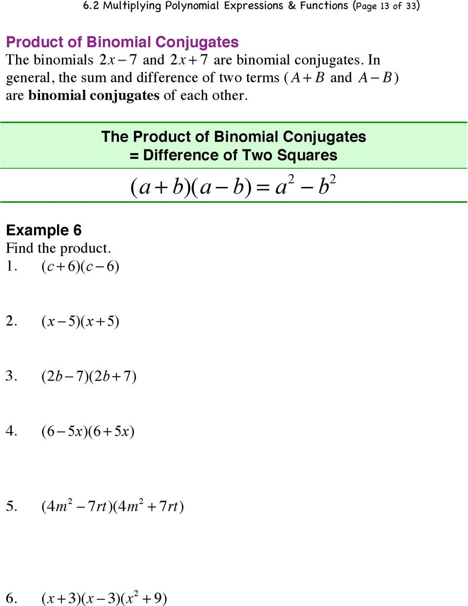 B) are binomial conjugates of each other. Example 6 Find the product. 1. (c + 6)(c!