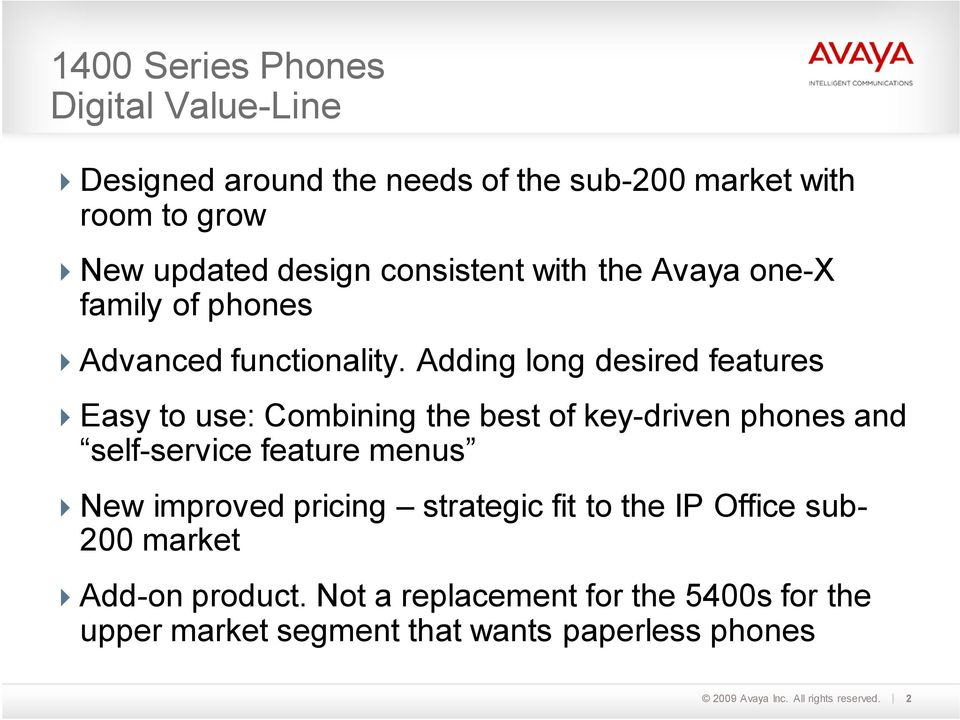 Adding long desired features Easy to use: Combining the best of key-driven phones and self-service feature menus New
