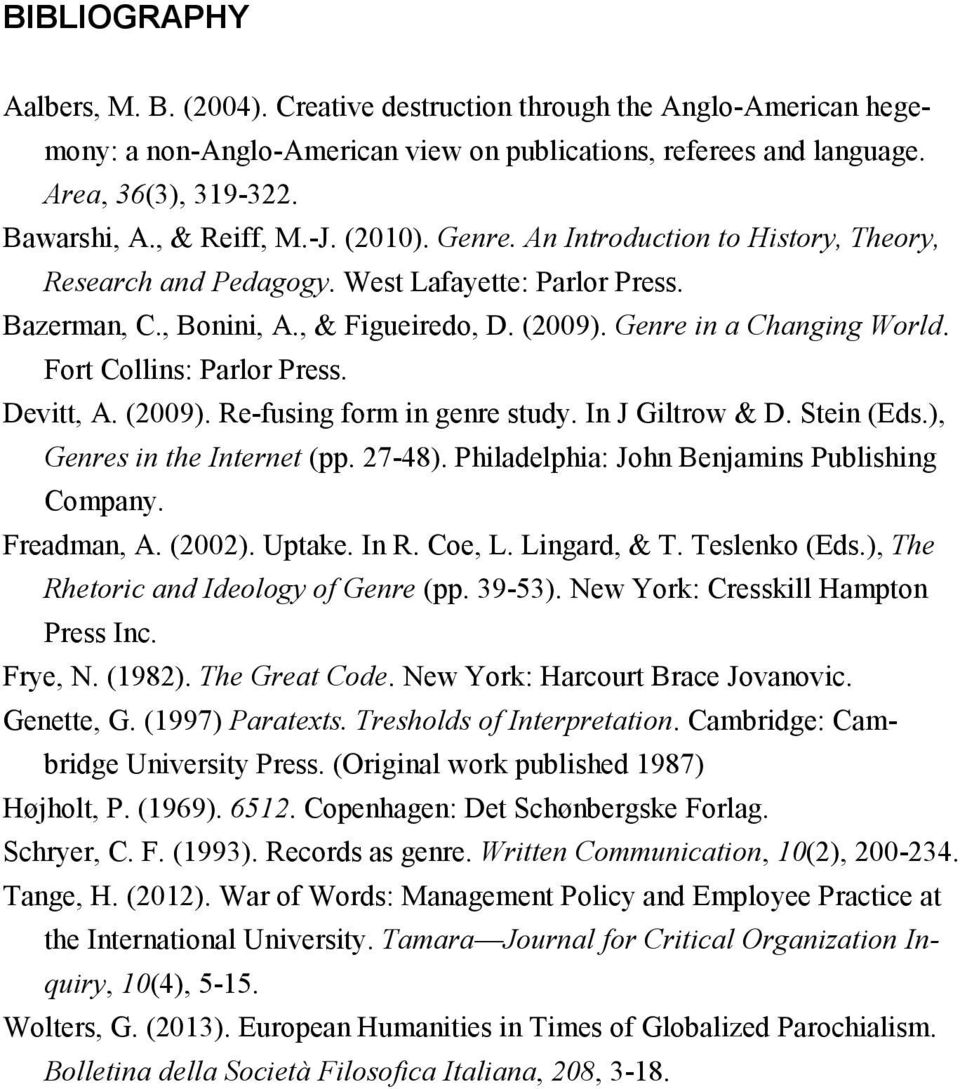 Fort Collins: Parlor Press. Devitt, A. (2009). Re-fusing form in genre study. In J Giltrow & D. Stein (Eds.), Genres in the Internet (pp. 27-48). Philadelphia: John Benjamins Publishing Company.