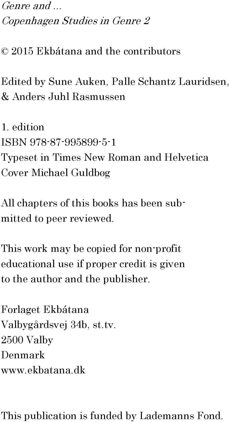 edition ISBN 978-87-995899-5-1 Typeset in Times New Roman and Helvetica Cover Michael Guldbøg All chapters of this books has been