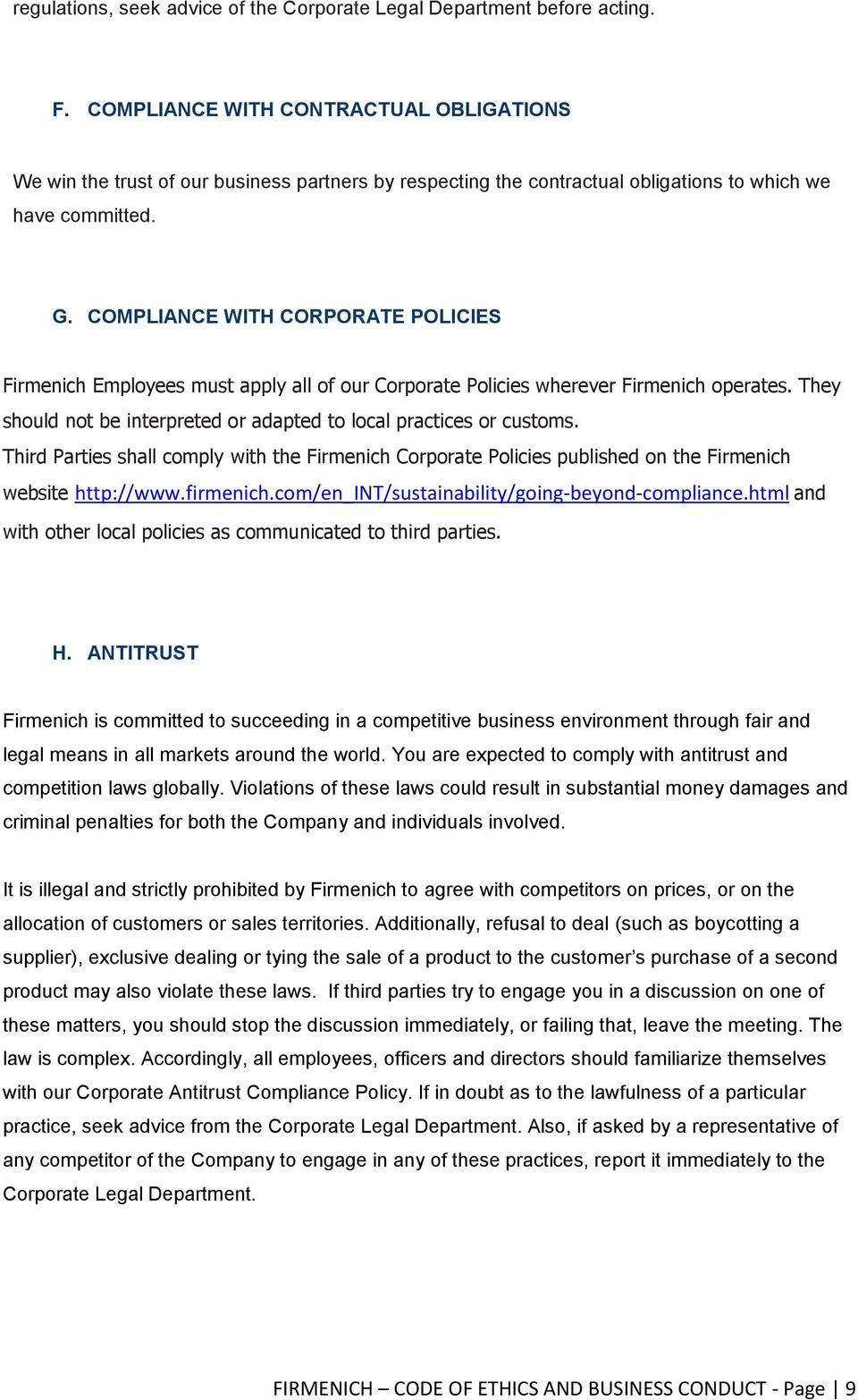 COMPLIANCE WITH CORPORATE POLICIES Firmenich Employees must apply all of our Corporate Policies wherever Firmenich operates. They should not be interpreted or adapted to local practices or customs.