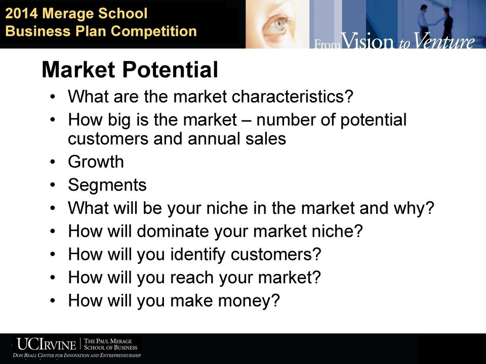 Segments What will be your niche in the market and why?