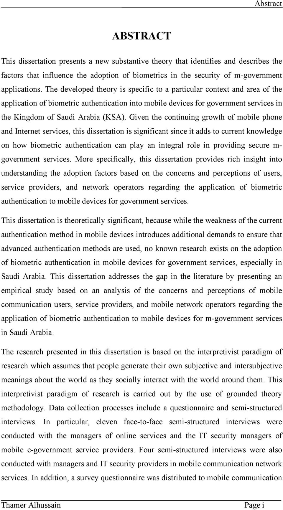 Given the continuing growth of mobile phone and Internet services, this dissertation is significant since it adds to current knowledge on how biometric authentication can play an integral role in