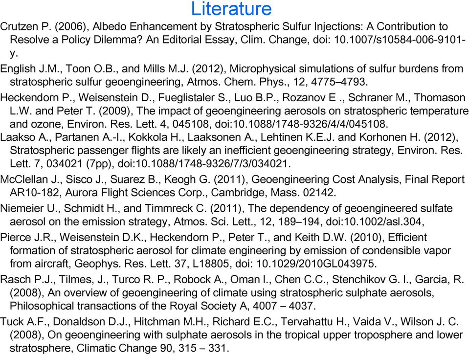 , Fueglistaler S., Luo B.P., Rozanov E., Schraner M., Thomason L.W. and Peter T. (2009), The impact of geoengineering aerosols on stratospheric temperature and ozone, Environ. Res. Lett.