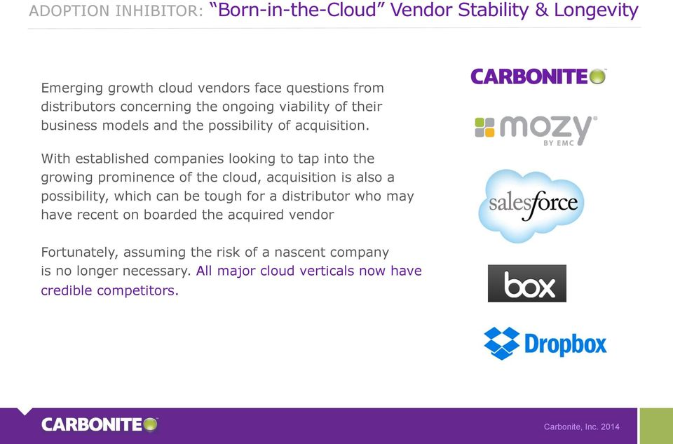 With established companies looking to tap into the growing prominence of the cloud, acquisition is also a possibility, which can be tough for