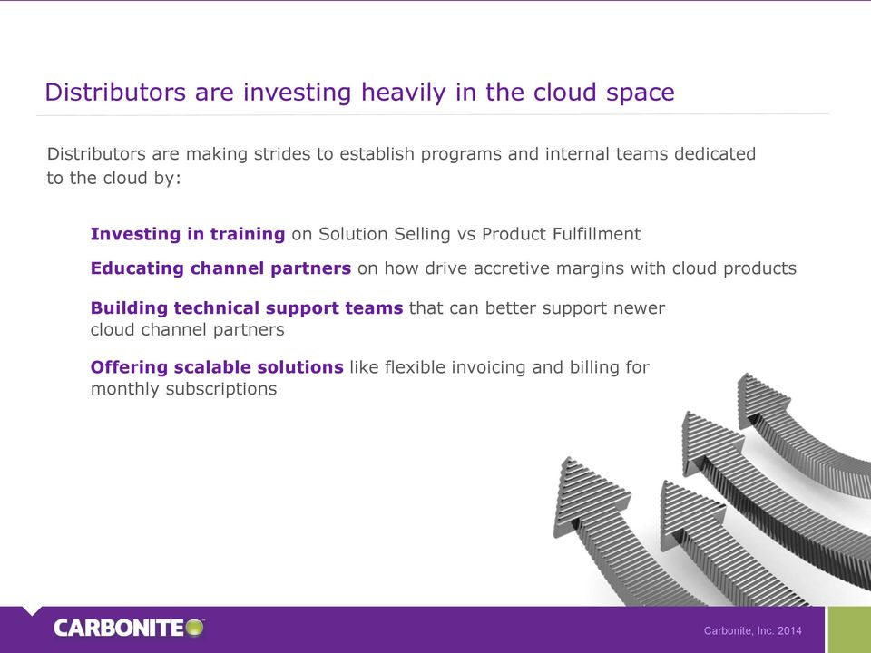 channel partners on how drive accretive margins with cloud products Building technical support teams that can better