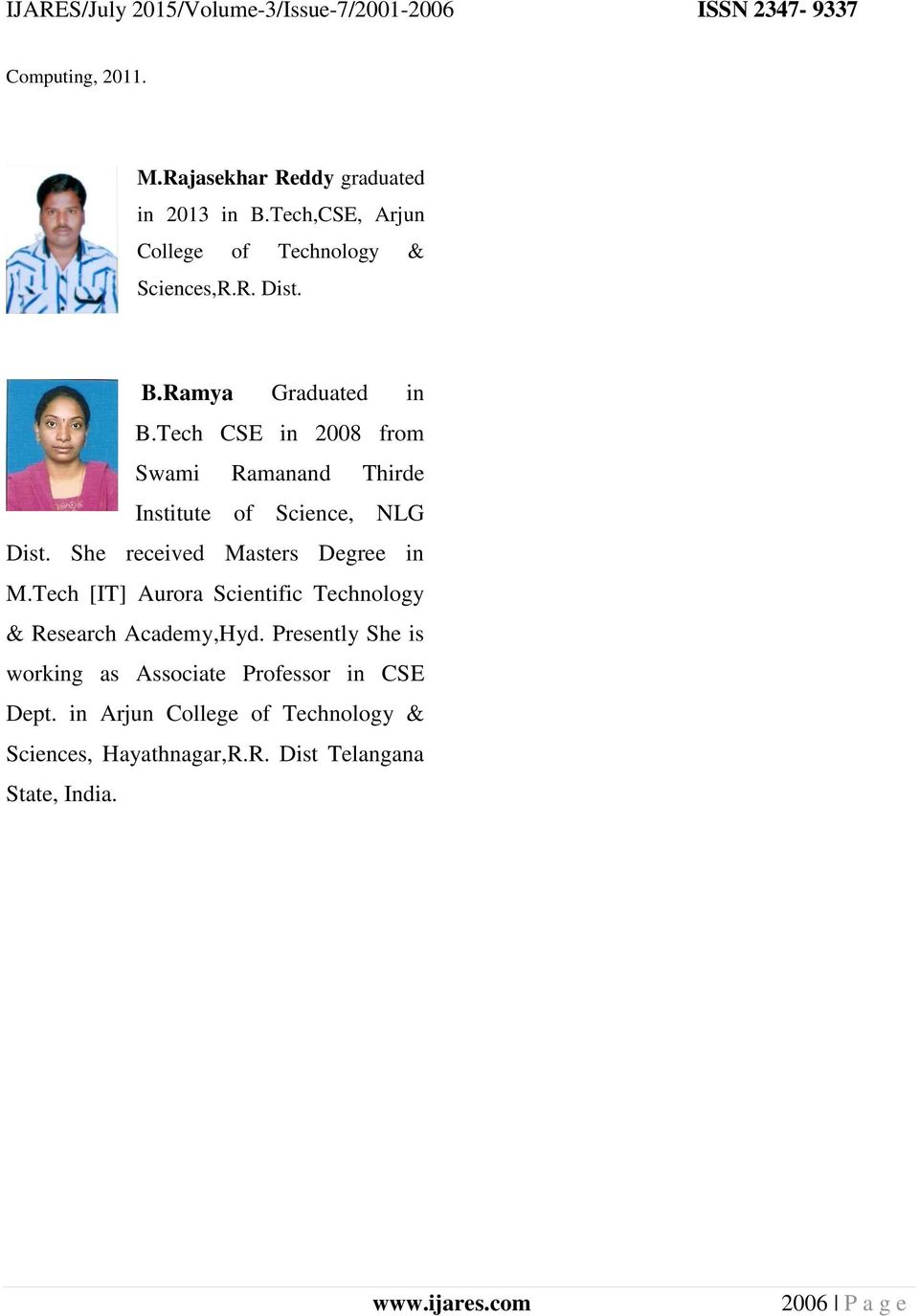 She received Masters Degree in M.Tech [IT] Aurora Scientific Technology & Research Academy,Hyd.