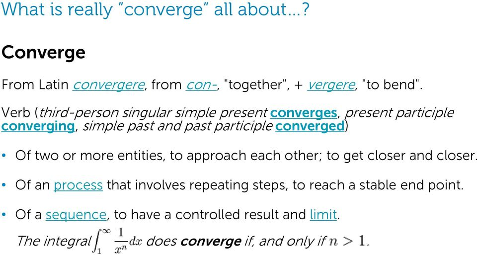 converged) Of two or more entities, to approach each other; to get closer and closer.