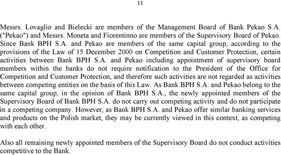 and Pekao are members the same capital group, according to the provisions the Law 15 December 2000 on Competition and Customer Protection, certain activities between Bank BPH S.A.