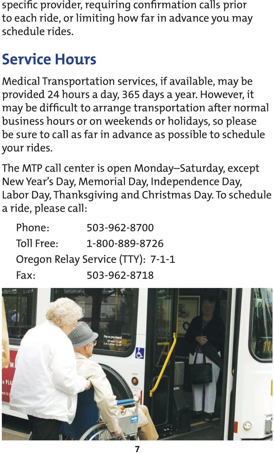 However, it may be difficult to arrange transportation after normal business hours or on weekends or holidays, so please be sure to call as far in advance as possible to