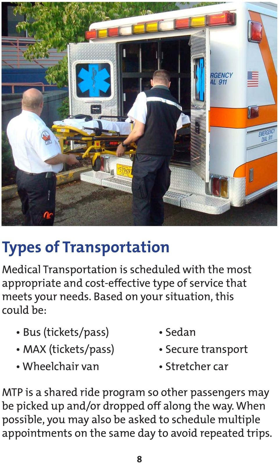 Based on your situation, this could be: Bus (tickets/pass) MAX (tickets/pass) Wheelchair van Sedan Secure transport