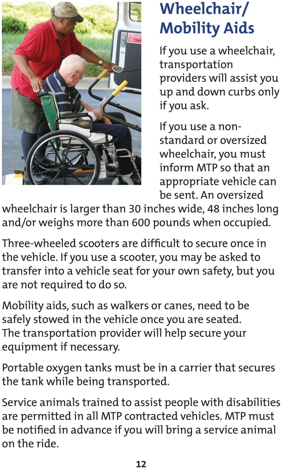 An oversized wheelchair is larger than 30 inches wide, 48 inches long and/or weighs more than 600 pounds when occupied. Three-wheeled scooters are difficult to secure once in the vehicle.