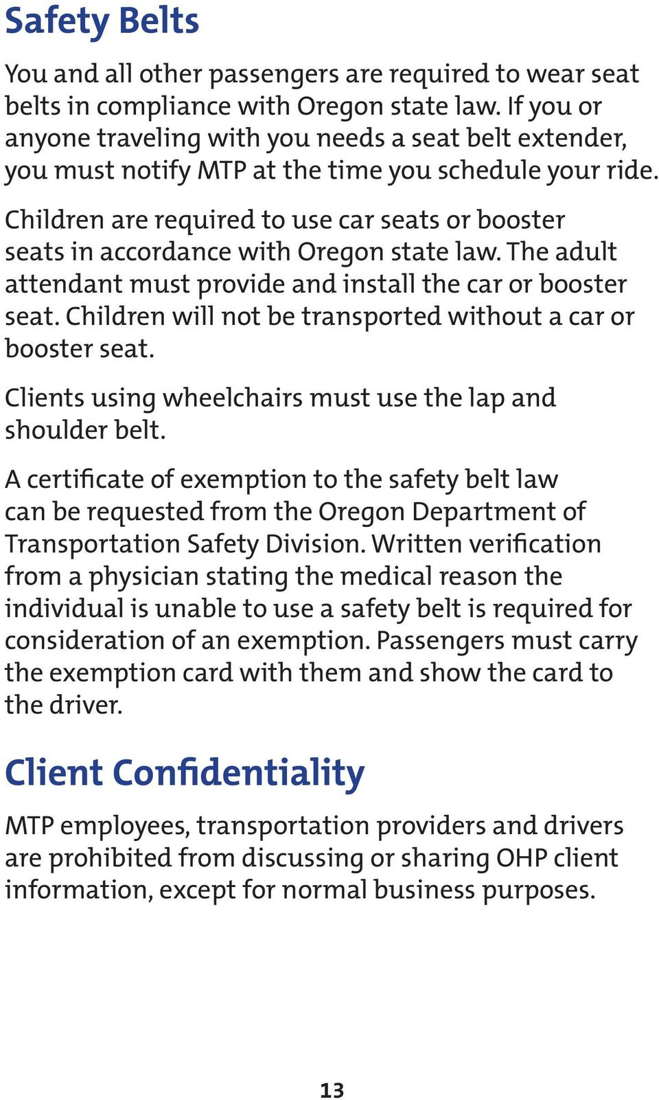 Children are required to use car seats or booster seats in accordance with Oregon state law. The adult attendant must provide and install the car or booster seat.
